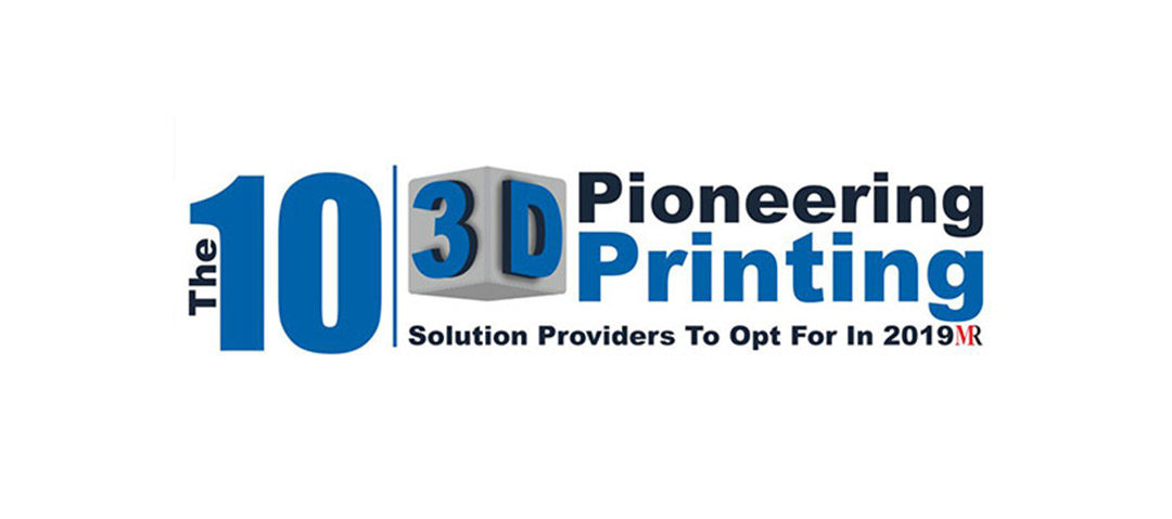 The 10 Pioneering 3D Printing Solution Providers To Opt For In 2019